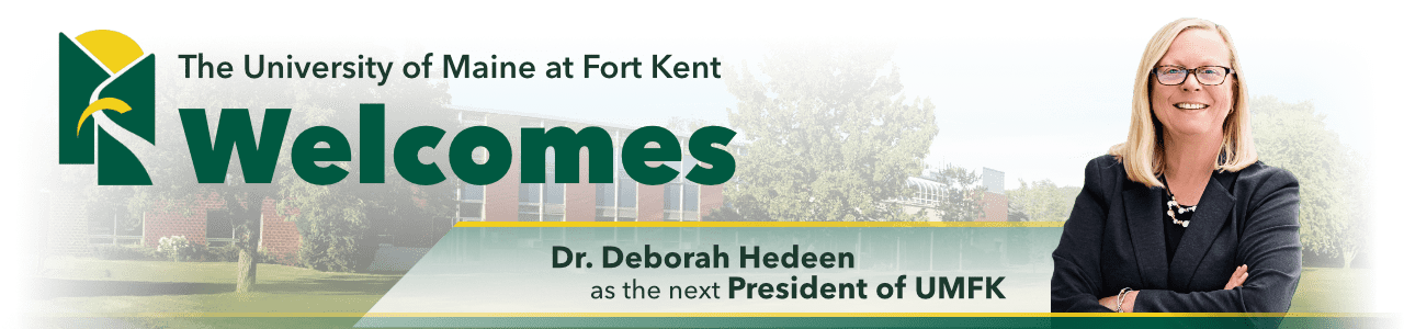 The University of Maine at Fort Kent welcomes Dr. Deborah Hedeen as the next President of UMFK
